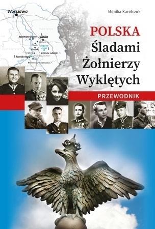 Polska. Śladami Żołnierzy Wyklętych. Przewodnik - Monika Karolczuk : Historia Polski