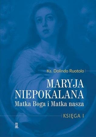 Maryja Niepokalana. Matka Boga i Matka nasza. Księga 1 - ks Dolindo Ruotolo