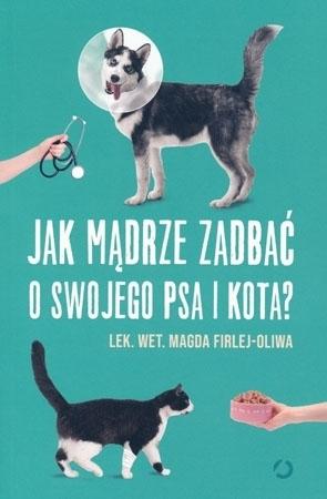 Jak mądrze zadbać o swojego psa i kota? - lek. wet. Magda Firlej-Oliwa