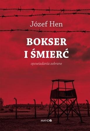 Bokser i Śmierć. Opowiadania zebrane - Józef Hen