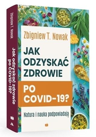 Jak odzyskać zdrowie po COVID-19? Natura i nauka podpowiadają - Zbigniew T. Nowak