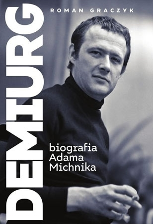 Demiurg. Biografia Adama Michnika - Roman Graczyk