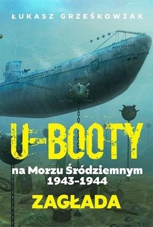 U-booty na Morzu Śródziemnym 1943-1944. Zagłada - Łukasz Grześkowiak