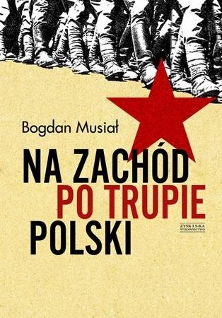 Na Zachód po trupie Polski - Bogdan Musiał