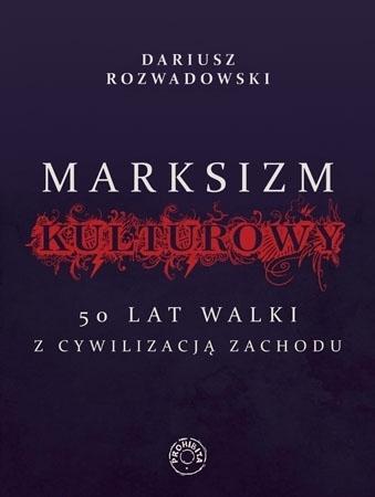 Marksizm kulturowy. 50 lat walki z cywilizacją Zachodu - Dariusz Rozwadowski