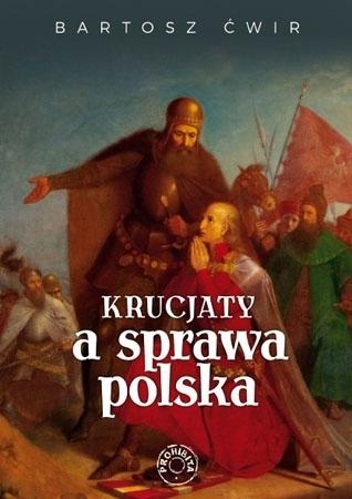 Krucjaty a sprawa polska - Bartosz Ćwir