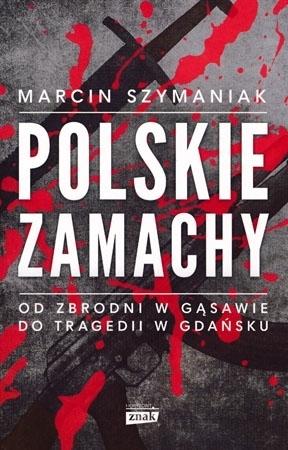Polskie zamachy - Marcin Szymaniak