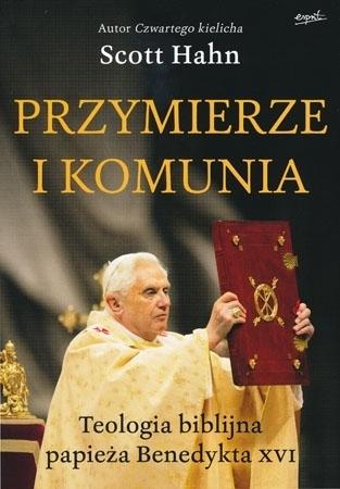 Przymierze i komunia. Teologia biblijna papieża Benedykta XVI - Scott Hahn
