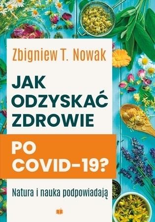 Jak odzyskać zdrowie po COVID-19? - Zbigniew T. Nowak : Natura i nauka podpowiadają
