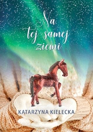 Na tej samej ziemi - Katarzyna Kielecka : Powieść