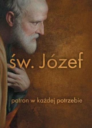 Św. Józef. Patron w każdej potrzebie : Modlitewnik