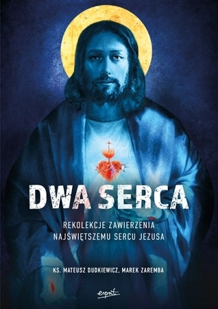 Dwa Serca. Rekolekcje zawierzenia Najświętszemu Sercu Pana Jezusa - Ks. Mateusz Dudkiewicz, Marek Zaremba