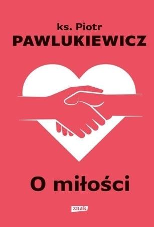 O miłości - Ks. Piotr Pawlukiewicz