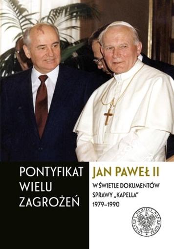 Pontyfikat wielu zagrożeń. Jan Paweł II w świetle dokumentów sprawy Kapella 1979-1990