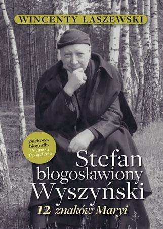 Stefan Błogosławiony Wyszyński. 12 znaków Maryi - Wincenty Łaszewski : Biografia
