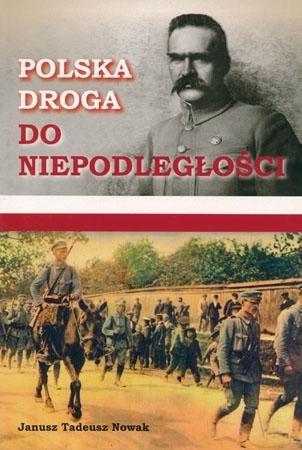 Polska droga do niepodległości - Janusz Tadeusz Nowak : Historia Polski