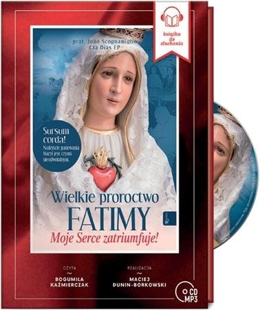 Wielkie Proroctwo Fatimy. Moje Serce Zatriumfuje. Audiobook