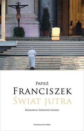 Świat jutra - Papież Franciszek, Domenico Agasso