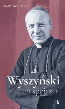 Wyszyński. 40 spojrzeń - Zdzisław J. Kijas
