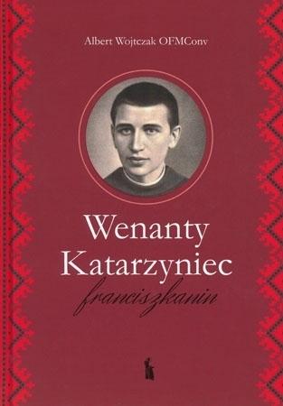 Wenanty Katarzyniec. Franciszkanin - Albert Wojtczak OFMConv