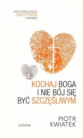 Kochaj Boga i nie bój się być szczęśliwym - Piotr Kwiatek