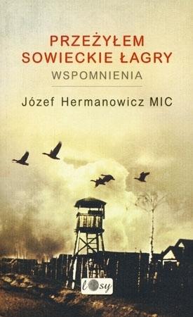 Przeżyłem sowieckie łagry - Józef Hermanowicz MIC