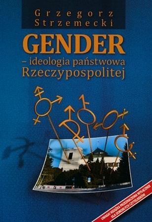 Gender – ideologia państwowa Rzeczypospolitej - Grzegorz Strzemecki