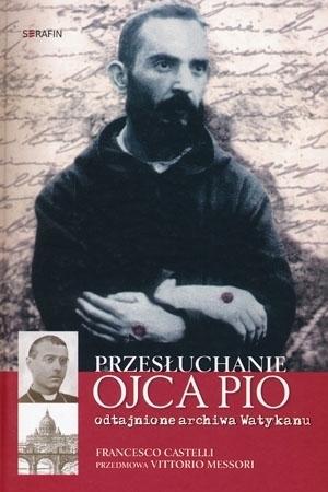 Przesłuchanie Ojca Pio. Odtajnione archiwa Watykanu
