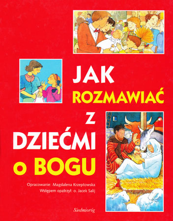 Jak rozmawiać z dziećmi o Bogu - Magdalena Krzeptowska, o. Jacek Salij