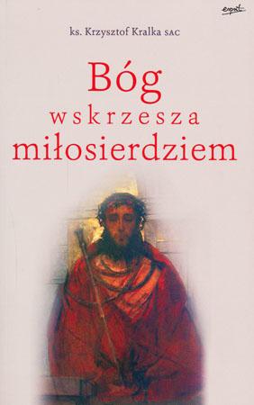 Bóg wskrzesza miłosierdziem - ks. Krzysztof Kralka SAC