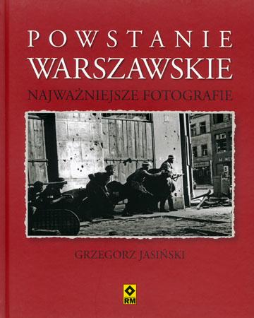 Powstanie warszawskie. Najważniejsze fotografie - Grzegorz Jasiński