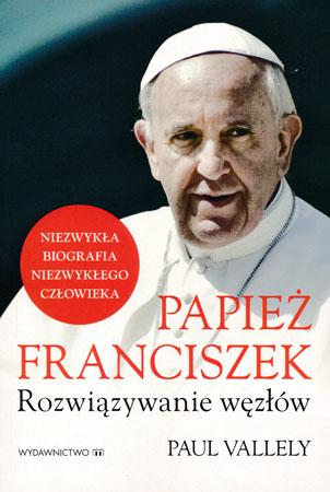 Papież Franciszek. Rozwiązanie węzłów - Paul Vallely