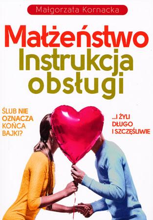 Małżeństwo. Instrukcja obsługi - Małgorzata Kornacka