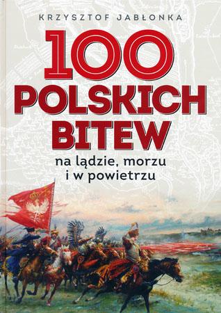 100 polskich bitew na lądzie, morzu i w powietrzu - Krzysztof Jabłonka
