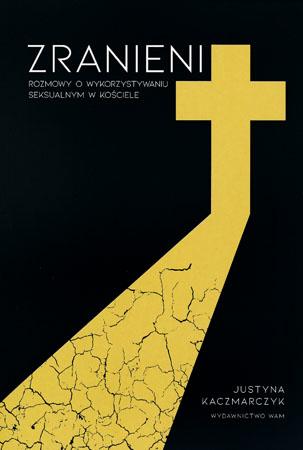 Zranieni. Rozmowy o wykorzystywaniu seksualnym w Kościele - Justyna Kaczmarczyk
