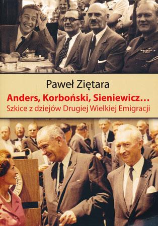 Anders, Korboński, Sienkiewicz… Szkice z dziejów Drugiej Wielkiej Emigracji - Paweł Ziętara