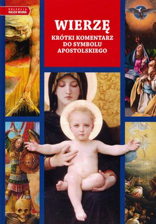 Wierzę. Krótki komentarz do symbolu apostolskiego - ks. Janusz Królikowski, Marcin Jakubionek