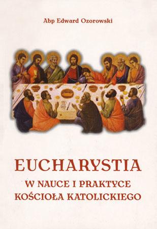 Eucharystia w nauce i praktyce kościoła katolickiego - Abp Edward Ozorowski