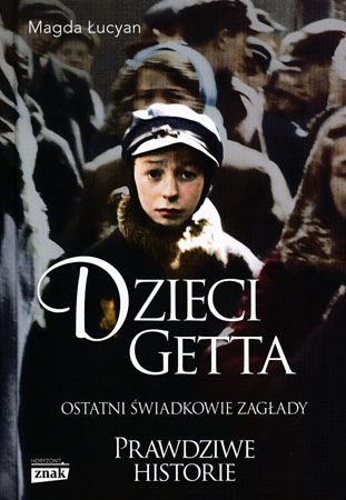Dzieci getta. Ostatni świadkowie zagłady - Magda Łucyan