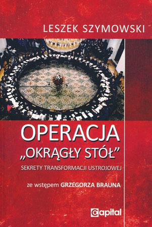 """Operacja """" Okrągły Stół"""" - Leszek Szymowski"""