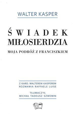 Świadek miłosierdzia. Moja podróż z Franciszkiem - Walter Kasper, Raffaele Luise