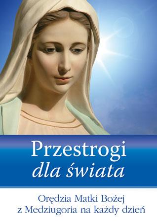 Przestrogi dla świata. Orędzia Matki Bożej z Medziugoria na każdy dzień