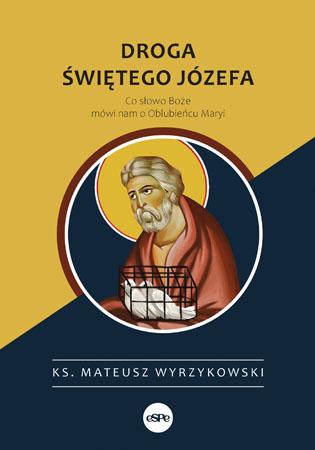 Droga świętego Józefa - ks. dr Mateusz Wyrzykowski
