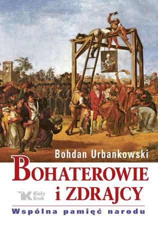 Bohaterowie i zdrajcy - Bohdan Urbankowski