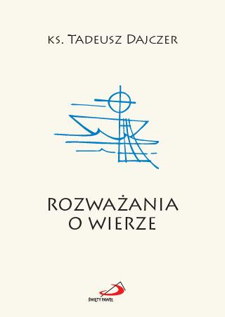 Rozważania o wierze - ks. Tadeusz Dajczer