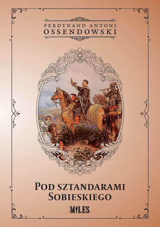 Pod sztandarami Sobieskiego - Ferdynand Antoni Ossendowski