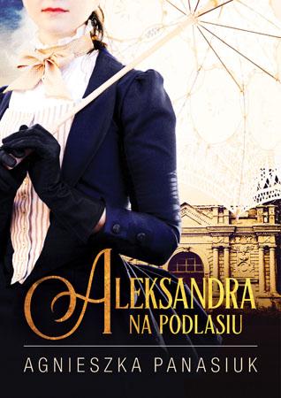 Na Podlasiu. Aleksandra (tom 3) - Agnieszka Panasiuk