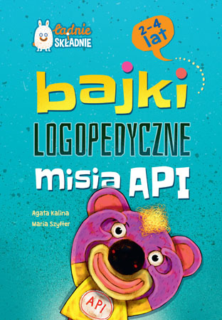 Bajki logopedyczne misia API (2-4 lata) - Agata Kalina, Maria Szyfter
