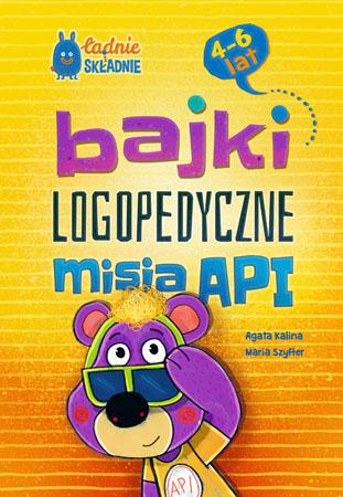 Bajki logopedyczne misia API (4-6 lat) - Agata Kalina, Maria Szyfter