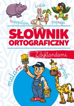 Słownik ortograficzny z dyktandami. Nowe wydanie - Katarzyna Zioła-Zemczak, Janusz Jabłoński